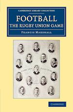 Football: The Rugby Union Game af Francis Marshall