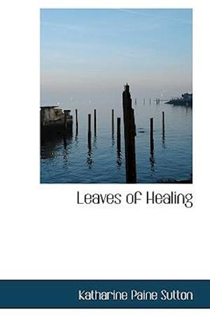 Leaves of Healing af Katharine Paine Sutton