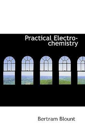 Practical Electro-Chemistry af Bertram Blount