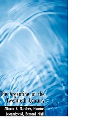 The Argentine in the Twentieth Century af Alberto B. Martinez