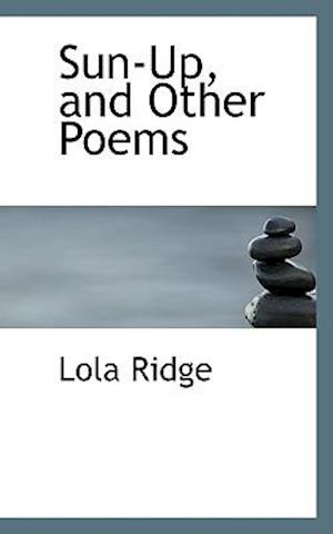Sun-Up, and Other Poems af Lola Ridge