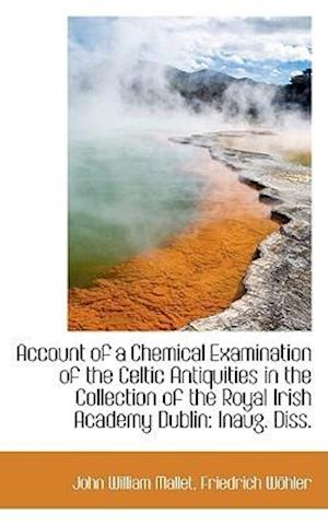 Account of a Chemical Examination of the Celtic Antiquities in the Collection of the Royal Irish ACA af John William Mallet