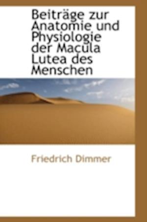 Beitr GE Zur Anatomie Und Physiologie Der Macula Lutea Des Menschen af Friedrich Dimmer