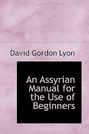 An Assyrian Manual for the Use of Beginners af David Gordon Lyon