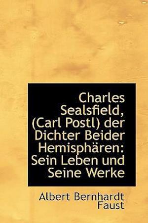 Charles Sealsfield, (Carl Postl) Der Dichter Beider Hemisph Ren af Albert Bernhardt Faust