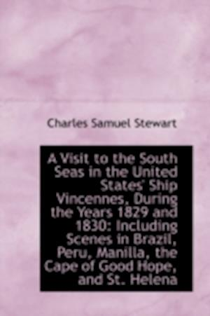 A Visit to the South Seas in the United States' Ship Vincennes, During the Years 1829 and 1830 af Charles Samuel Stewart