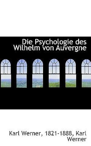 Die Psychologie Des Wilhelm Von Auvergne af Karl Werner