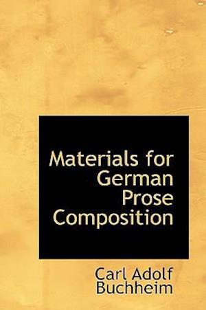 Materials for German Prose Composition af Carl Adolf Buchheim