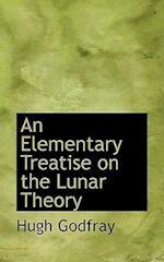 An Elementary Treatise on the Lunar Theory af Hugh Godfray