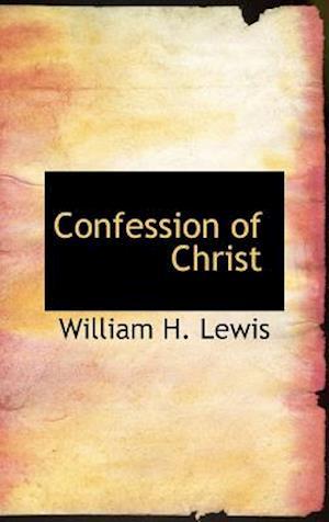 Confession of Christ af William H. Lewis