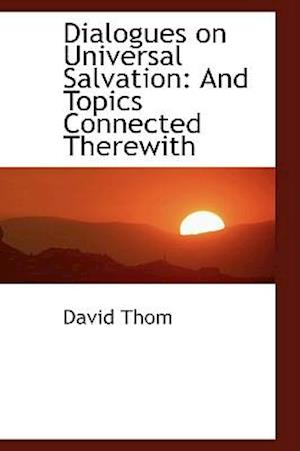 Dialogues on Universal Salvation af David Thom