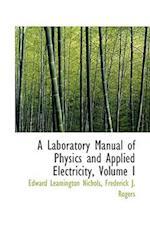 A Laboratory Manual of Physics and Applied Electricity, Volume I af Edward Leamington Nichols