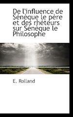de L'Influence de S N Que Le P Re Et Des Rh Teurs Sur S N Que Le Philosophe af E. Rolland