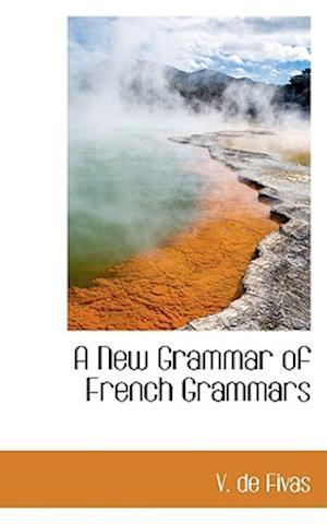 A New Grammar of French Grammars af V. De Fivas
