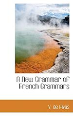 A New Grammar of French Grammars af V. De Fivas