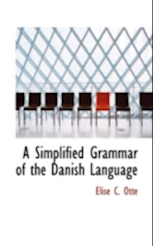 A Simplified Grammar of the Danish Language af Elise C. Ott, Elise C. Otte