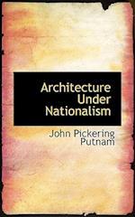 Architecture Under Nationalism af John Pickering Putnam