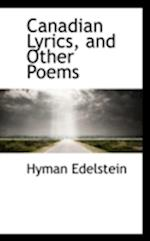 Canadian Lyrics, and Other Poems af Hyman Edelstein
