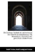 Die Sections-Technik Im Leichenhause Des Charite-Krankenhauses af Rudolf Ludwig Karl Virchow