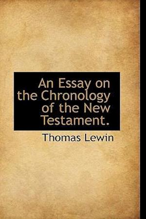 An Essay on the Chronology of the New Testament. af Thomas Lewin