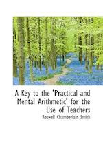 A Key to the 'Practical and Mental Arithmetic' for the Use of Teachers af Roswell Chamberlain Smith