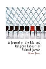 A Journal of the Life and Religious Labours of Richard Jordan af Richard Jordan