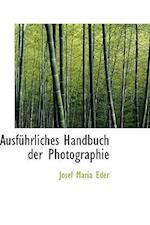 Ausf Hrliches Handbuch Der Photographie af Josef Maria Eder