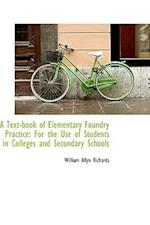 A Text-Book of Elementary Foundry Practice for the Use of Students in Colleges and Secondary School af William Allyn Richards