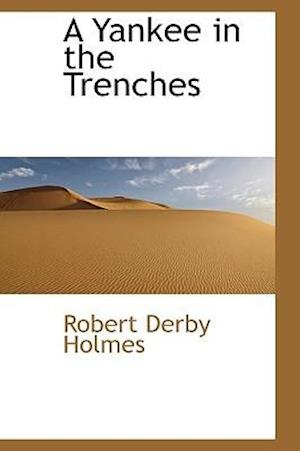 A Yankee in the Trenches af Robert Derby Holmes