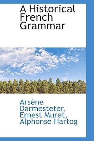 A Historical French Grammar af Arsne Darmesteter, Arsene Darmesteter, Ars Ne Darmesteter