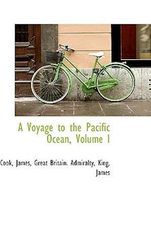 A Voyage to the Pacific Ocean, Volume I af Cook James
