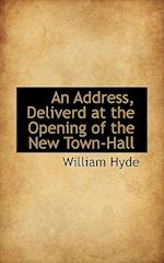 An Address, Deliverd at the Opening of the New Town-Hall af William Hyde