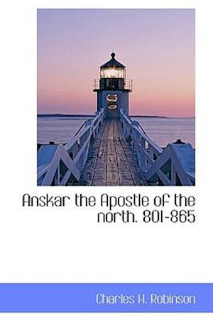 Anskar the Apostle of the North, 801-865 af Charles H. Robinson