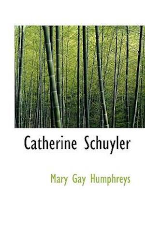 Catherine Schuyler af Mary Gay Humphreys