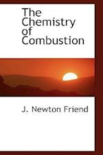 The Chemistry of Combustion af J. Newton Friend