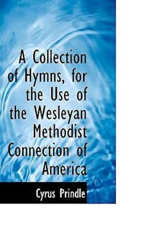 A Collection of Hymns, for the Use of the Wesleyan Methodist Connection of America af Cyrus Prindle