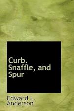 Curb. Snaffle, and Spur af Edward L. Anderson