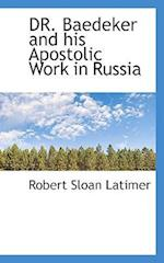 Dr. Baedeker and His Apostolic Work in Russia af Robert Sloan Latimer