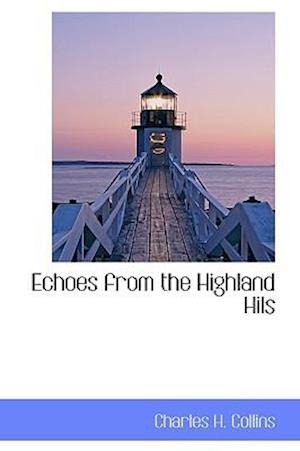 Echoes from the Highland Hils af Charles H. Collins