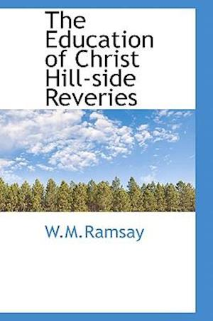 The Education of Christ Hill-Side Reveries af W. M. Ramsay