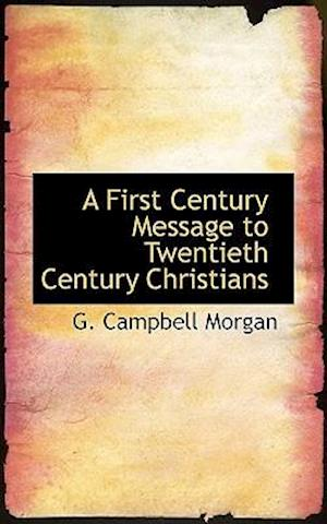A First Century Message to Twentieth Century Christians af G. Campbell Morgan