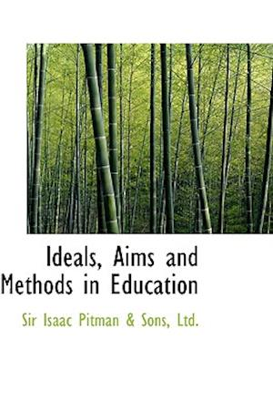 Ideals, Aims and Methods in Education af Isaac Pitman