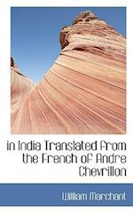 In India Translated from the French of Andre Chevrillon af William Marchant