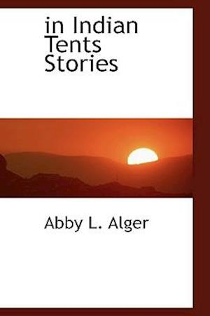 In Indian Tents Stories af Abby L. Alger