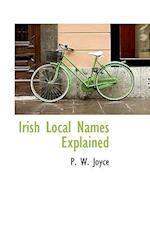 Irish Local Names Explained af P. W. Joyce