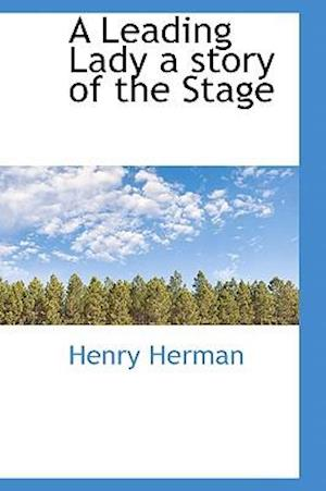 A Leading Lady a Story of the Stage af Henry Herman
