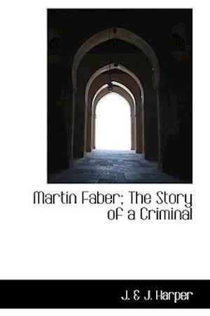 Martin Faber; The Story of a Criminal af . J. Harper, J.