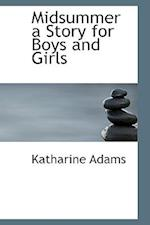 Midsummer a Story for Boys and Girls af Katharine Adams