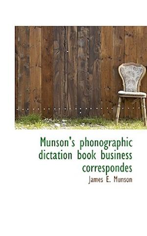Munson's Phonographic Dictation Book Business Correspondes af James E. Munson