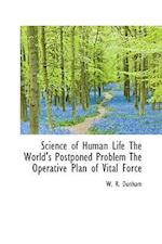 Science of Human Life the World's Postponed Problem the Operative Plan of Vital Force af W. R. Dunham